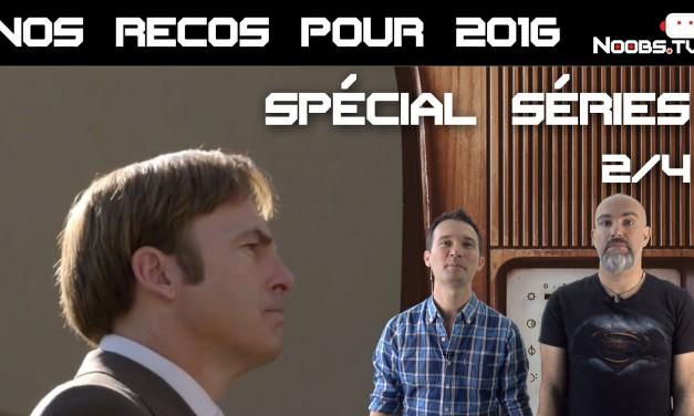 Noobs.TV – Recommandations Séries pour 2016 épisode n°2/4