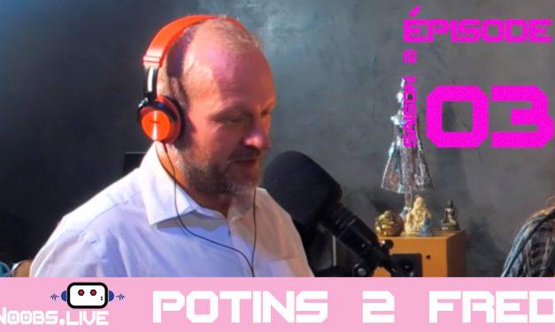 Potins Hot par Fred Noobs Live S02E03