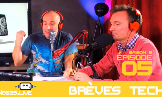 Brèves tech de Noobs par John & Chris Noobs Live S02E05
