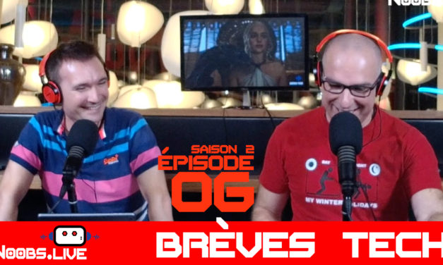 Brèves Tech par John & Chris – Noobs Live s02e06