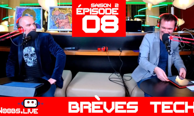 Brèves Tech par John & Chris – Noobs Live s02e08