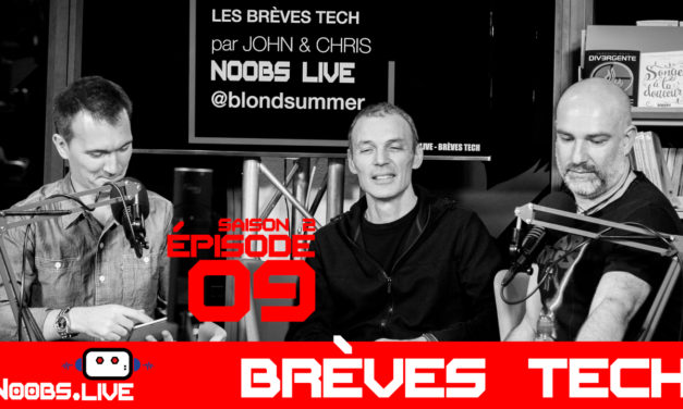 Brèves Tech par John & Chris – Noobs Live s02e09