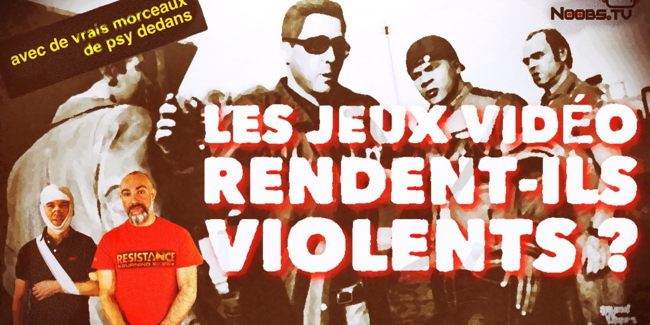 Les jeux vidéo rendent-ils violents ? Noobs.TV