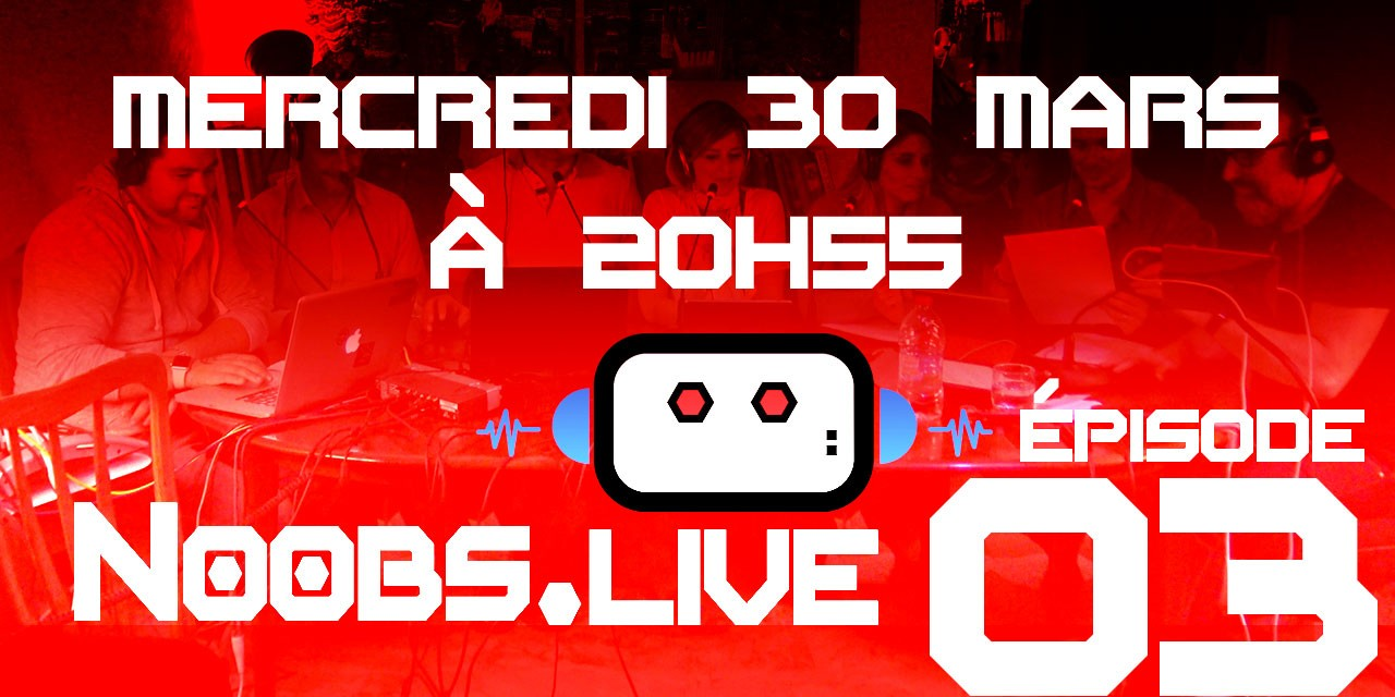 Noobs Live Episode 03 en direct le 30 mars à 20h55
