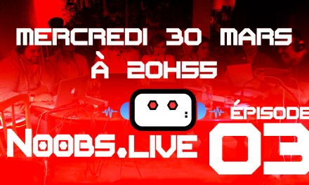 Noobs Live Episode 03 en direct le 30 mars à 20h55