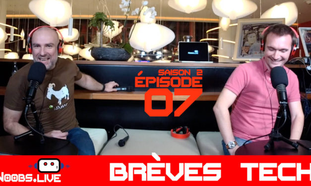 Brèves Tech par John & Chris – Noobs Live s02e07