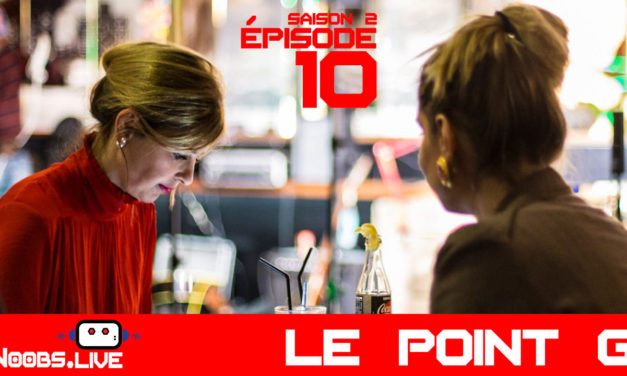 Le point G – Noobs Live s02e10