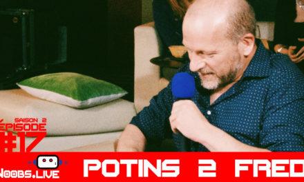 Les potins de Fred – Noobs Live s02e17